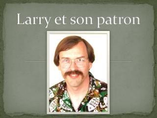 Larry et son patron