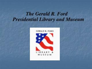 The Gerald R. Ford  Presidential Library and Museum