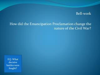 Bell-work How did the Emancipation Proclamation change the nature of the Civil War?