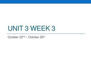 Unit 3 Week 3