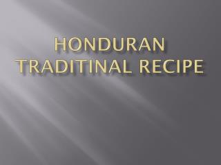 HONDURAN TRADITINAL RECIPE