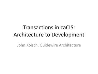Transactions in caCIS: Architecture to Development