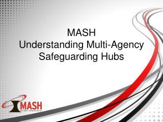 MASH Understanding Multi-Agency Safeguarding Hubs
