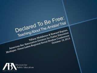 Declared To Be Free:  Teaching About The  Amistad  Trial