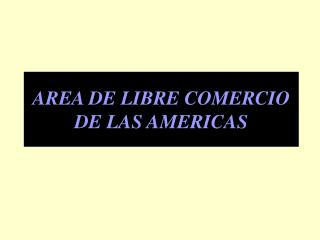 AREA DE LIBRE COMERCIO DE LAS AMERICAS