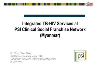 Integrated TB-HIV Services at  PSI Clinical Social Franchise Network (Myanmar)