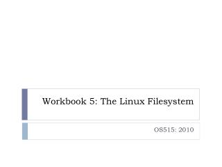 Workbook 5: The Linux  Filesystem