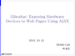 Gibraltar: Exposing Hardware Devices to Web Pages Using AJAX