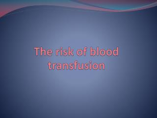 The risk of blood transfusion