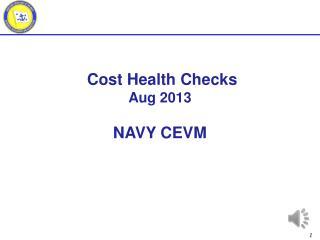 Cost Health Checks Aug 2013 NAVY CEVM