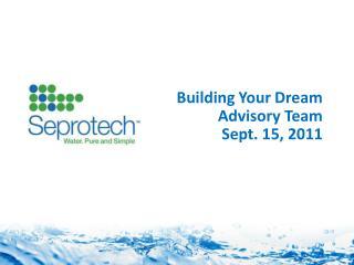Building Your Dream  Advisory Team Sept. 15, 2011