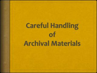 C areful Handling of Archival Materials