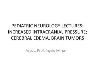 PEDIATRIC NEUROLOGY LECTURES: INCREASED  INTRACRANIAL  PRESSURE; CEREBRAL EDEMA, BRAIN TUMORS