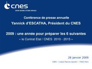 Conf rence de presse annuelle  Yannick d ESCATHA, Pr sident du CNES    2009 : une ann e pour pr parer les 6 suivantes