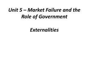 Unit 5 � Market Failure and the Role of Government Externalities