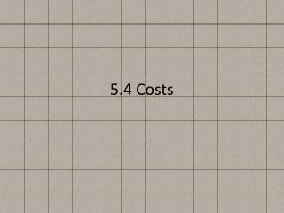 5.4  Costs