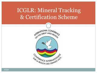 ICGLR : Mineral Tracking  & Certification Scheme