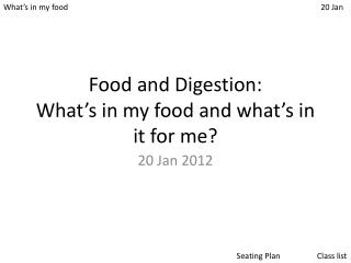 Food and Digestion: What's  in my food and what's in it for me?