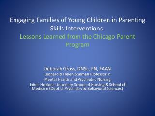 Deborah Gross,  DNSc , RN, FAAN Leonard & Helen  Stulman  Professor in