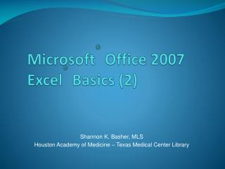 Microsoft ® Office 2007  Excel ® Basics (2)