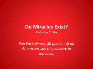 Do Miracles Exist? Catalina Costa
