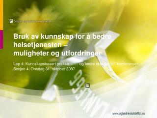 Bruk av kunnskap for   bedre helsetjenesten   muligheter og utfordringer