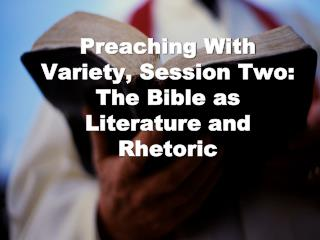 Preaching With Variety, Session Two: The Bible as Literature and Rhetoric
