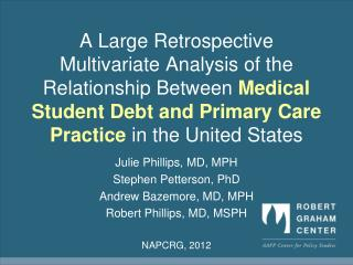 Julie Phillips, MD, MPH Stephen  Petterson , PhD Andrew  Bazemore , MD, MPH
