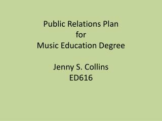 Public Relations Plan  for Music Education Degree Jenny S. Collins ED616