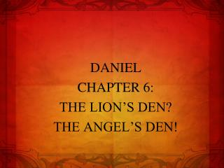 DANIEL CHAPTER  6: THE LION'S DEN? THE ANGEL'S DEN!