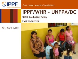 IPPF/WHR – UNFPA/DC USAID Graduation Policy Fact-finding Trip
