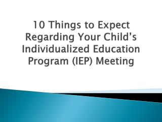 10  Things to Expect Regarding Your Child's Individualized Education Program (IEP) Meeting