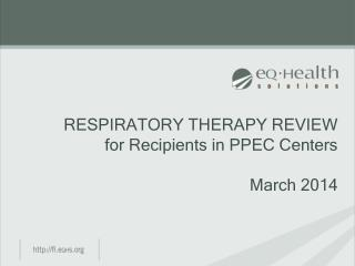 RESPIRATORY THERAPY REVIEW for Recipients in PPEC Centers March  2014