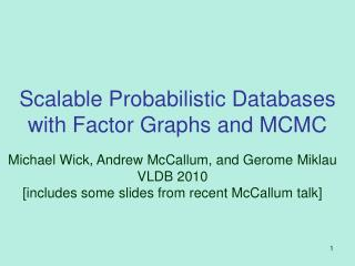Scalable Probabilistic Databases with Factor Graphs and MCMC