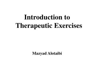 Introduction to  Therapeutic Exercises Mazyad Alotaibi