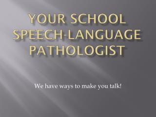Your School Speech-Language Pathologist