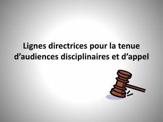 Lignes directrices  pour la tenue d'audiences disciplinaires et d'appel
