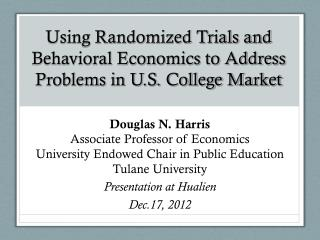 Douglas N. Harris Associate Professor of  Economics University Endowed Chair in Public Education