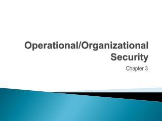 Operational/Organizational                            Security