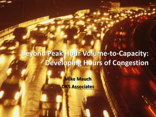 Beyond Peak Hour Volume-to-Capacity: Developing Hours of Congestion