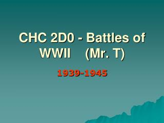 CHC 2D0 - Battles  of  WWII    (Mr.  T)