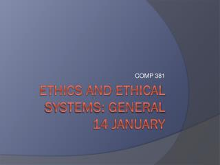 Ethics and ethical systems: GENERAL 14 January