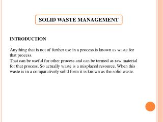 INTRODUCTION Anything that is not of further use in a process is known as waste for that process.
