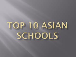 TOP 10 ASIAN SCHOOLS