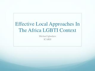 Effective Local Approaches In  T he Africa LGBTI Context