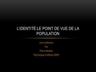 L'identité:le point de vue de la population