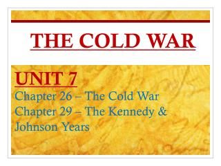 UNIT  7 Chapter 26 – The Cold War Chapter 29 – The Kennedy & Johnson Years