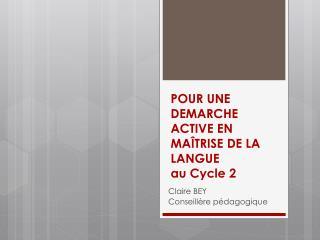 POUR  UNE DEMARCHE  ACTIVE  EN MAÎTRISE DE LA  LANGUE au Cycle 2