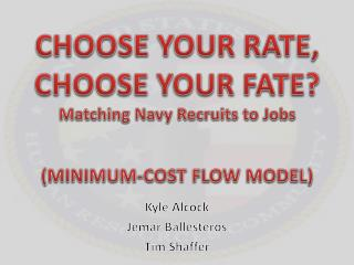 CHOOSE YOUR RATE,  CHOOSE YOUR FATE? Matching Navy Recruits to Jobs (MINIMUM-COST FLOW MODEL)