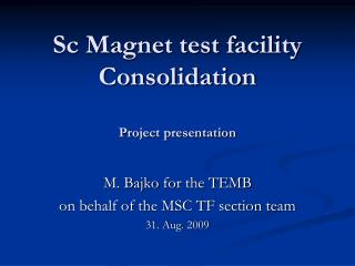 Sc Magnet test facility Consolidation Project presentation